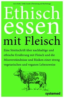 Lierre Keith - Ethisch Essen mit Fleisch - Eine Streitschrift über nachhaltige und ethische Ernährung mit Fleisch und die Missverständnisse und Risiken einer streng vegetarischen und veganen Lebensweise