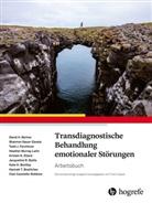 Laura B. Allen, David Barlow, David H Barlow, David H. Barlow, Kate H. Bentley, Hannah T. Boettcher... - Transdiagnostische Behandlung emotionaler Störungen, Übungsbuch