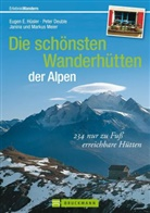 Pete Deuble, Peter Deuble, Eugen Hüsler, Eugen E. Hüsler, Markus Meier, Markus u a Meier... - Die schönsten Wanderhütten der Alpen