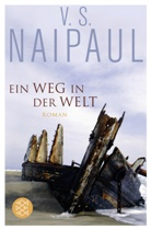 V S Naipaul, V. S. Naipaul, V.S. Naipaul, Vidiadhar S Naipaul, Vidiadhar S. Naipaul - Ein Weg in der Welt