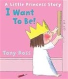 Tony Ross - I Want to Be! (Little Princess)