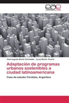 José August Martin Schmädke, José Augusto Martin Schmädke, Lucas Martín Ruarte - Adaptación de programas urbanos sostenibles a ciudad latinoamericana