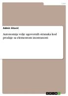 Admir Atovi, Admir Atovic - Autonomija volje ugovornih stranaka kod prodaje sa elementom inostranosti
