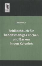 Anonym, Anonymus - Feldkochbuch für behelfsmäßiges Kochen und Backen in den Kolonien