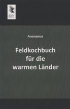Anonym, Anonymus - Feldkochbuch für die warmen Länder