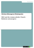 Christos-Athenagoras Ziliaskopoulos - EKD and the roman-catholic Church - Relations and progress