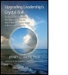 Jeffrey C. Bauer, Jeffrey C. (Independent Health Futurist and Bauer - Upgrading Leadership''s Crystal Ball