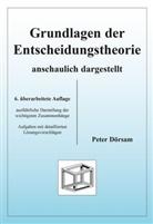 Peter Dörsam - Grundlagen der Entscheidungstheorie, anschaulich dargestellt