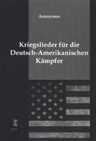 Anonym, Anonymus - Kriegslieder für die Deutsch-Amerikanischen Kämpfer