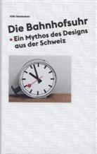 Brühlman, Gantenbei, Huber, Köbi Gantenbein, Köb Gantenbein, Köbi Gantenbein - Die Bahnhofsuhr. Ein Mythos des Designs aus der Schweiz