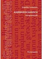 Angelika Landmann - Aserbaidschanisch: Kurzgrammatik