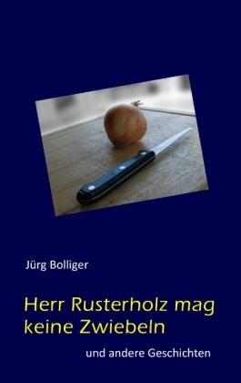 Jürg Bolliger - Herr Rusterholz mag keine Zwiebeln - und andere Geschichten