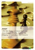 """Anonym, Anonymous - """"Der alte König in seinem Exil"""" von Arno Geiger: Ethische Aspekte im Umgang mit Alzheimer und Demenz"""