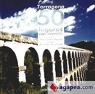 Antoni Jordà i Fernández - Tarragona : 50 lugares con encanto