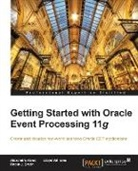 Alexandre Alves, Robin J. Smith, Lloyd Williams - Getting Started with Oracle Event Processing 11g
