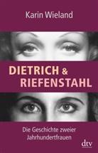 Karin Wieland - Dietrich & Riefenstahl