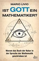 Mario Livio - Ist Gott ein Mathematiker?