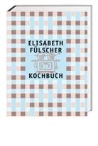 Ute Bender, Elisabeth Fülscher, Ruth Städeli, Rigendinger, Max Rigendinger, Susann Vögeli... - Das Fülscher-Kochbuch