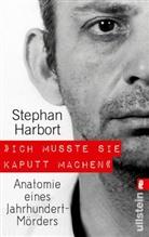Harbort, Stephan Harbort - »Ich musste sie kaputt machen«