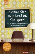 Bastian Sick - Wir braten Sie gern!