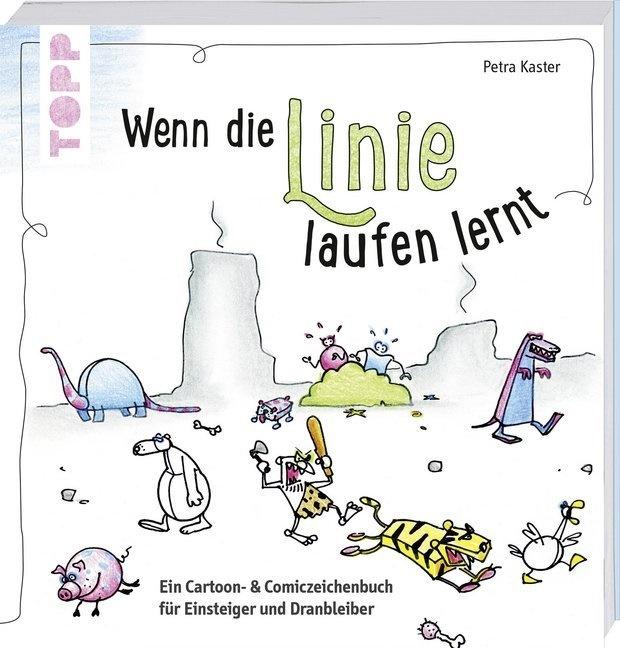 Petra Kaster - Wenn die Linie laufen lernt - Ein Cartoon- und Comiczeichenbuch für Einsteiger und Dranbleiber