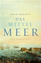 David Abulafia, David (Prof.) Abulafia, David Prof. Abulafia - Das Mittelmeer
