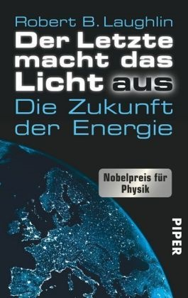 Robert B Laughlin, Robert B. Laughlin - Der Letzte macht das Licht aus - Die Zukunft der Energie