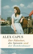 Alex Capus - Der Fälscher, die Spionin und der Bombenbauer