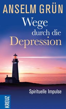Grün Anselm - Wege durch die Depression - Spirituelle Impulse