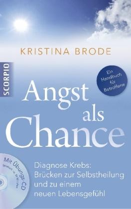 Dr Kristina Brode, Dr. Kristina Brode, Kristina Brode, Gisela Rüger - Angst als Chance, m. Audio-CD - Diagnose Krebs: Brücken zur Selbstheilung und zu einem neuen Lebensgefühl. Ein Handbuch für Betroffene