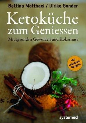 Ulrike Gonder, Bettina Matthaei - Ketoküche zum Genießen - Mit gesunden Gewürzen und Kokosnuss. 100 ketogene Rezepte
