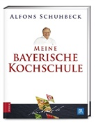 Alfons Schuhbeck - Meine bayerische Kochschule