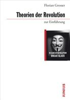 Florian Grosser - Theorien der Revolution zur Einführung