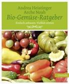 Arche Noah, Arche Arche Noah, Heistinge, Andre Heistinger, Andrea Heistinger, Arche Noah... - Bio-Gemüse-Ratgeber