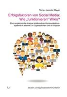 "Florian L. Mayer, Florian Leander Mayer - Erfolgsfaktoren von Social Media: Wie ""funktionieren"" Wikis?"
