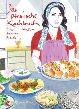 Gabi Kopp - Das persische Kochbuch - Bilder, Geschichten, Rezepte