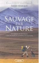 Sarah Marquis - Sauvage par nature : de Sibérie en Australie : 3 ans de marche extrême en solitaire