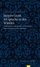 Jacques Lacan - Ich spreche zu den Wänden