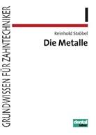 Reinhold Ströbel - Grundwissen für Zahntechniker - 1: Die Metalle
