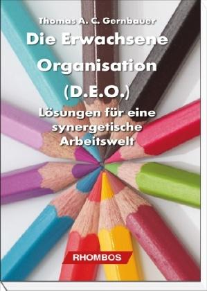 Thomas Gernbauer - Die Erwachsene Organisation (D.E.O.) - Lösungen für eine synergetische Arbeitswelt