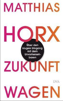 Matthias Horx - Zukunft wagen - Über den klugen Umgang mit dem Unvorhersehbaren