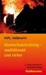 Höf, Tobia Höfs, Tobias Höfs, Tobias E. Höfs, Vollbrecht, Torsten Vollbrecht - Atemschutztraining - realitätsnah und sicher