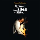 Wilhelm Busch, Frank Fröhlich, Gunter Schoß, Frank Fröhlich - Die Gitarre kann alles! Man muss sie nur lassen, 1 Audio-CD (Hörbuch)