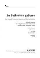 Zu Bethlehem geboren, 2 Singstimmen oder 2-stimmigen Chor, Melodie-Ausgabe.