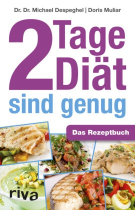 Michael Despeghel, Michael (Dr. Dr. Despeghel, Doris Muliar - 2 Tage Diät sind genug - Das Rezeptbuch