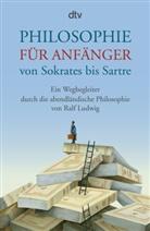 Ralf Ludwig - Philosophie für Anfänger von Sokrates bis Sartre