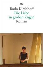 Bodo Kirchhoff - Die Liebe in groben Zügen