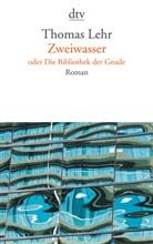 Thomas Lehr - Zweiwasser oder die Bibliothek der Gnade