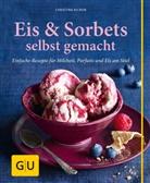 Christina Richon, Jana Liebenstein - Eis & Sorbets selbst gemacht