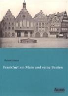 Anonymu, Anonymus - Frankfurt am Main und seine Bauten